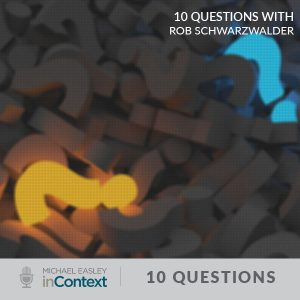 gray, orange, and blue question marks with text reading 10 questions with Rob Schwarzwalder from Michael Easley inContext