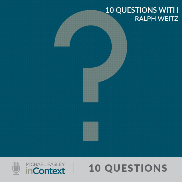 image of question mark that reads 10 questions with ralph weitz from michael easley incontext